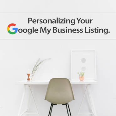 Personalizing Your Google My Business Listing