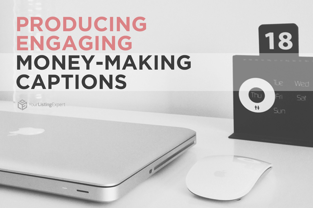 "Producing Engaging ""Money-Making"" Captions"