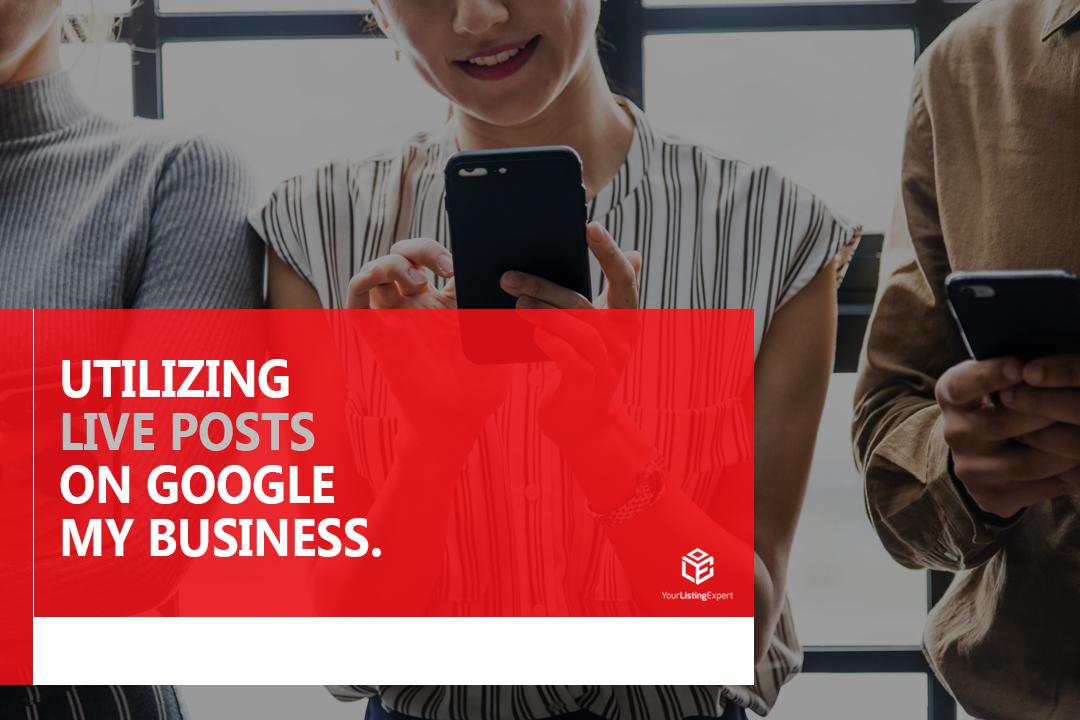 Utilizing Live Posts on Google My Business
