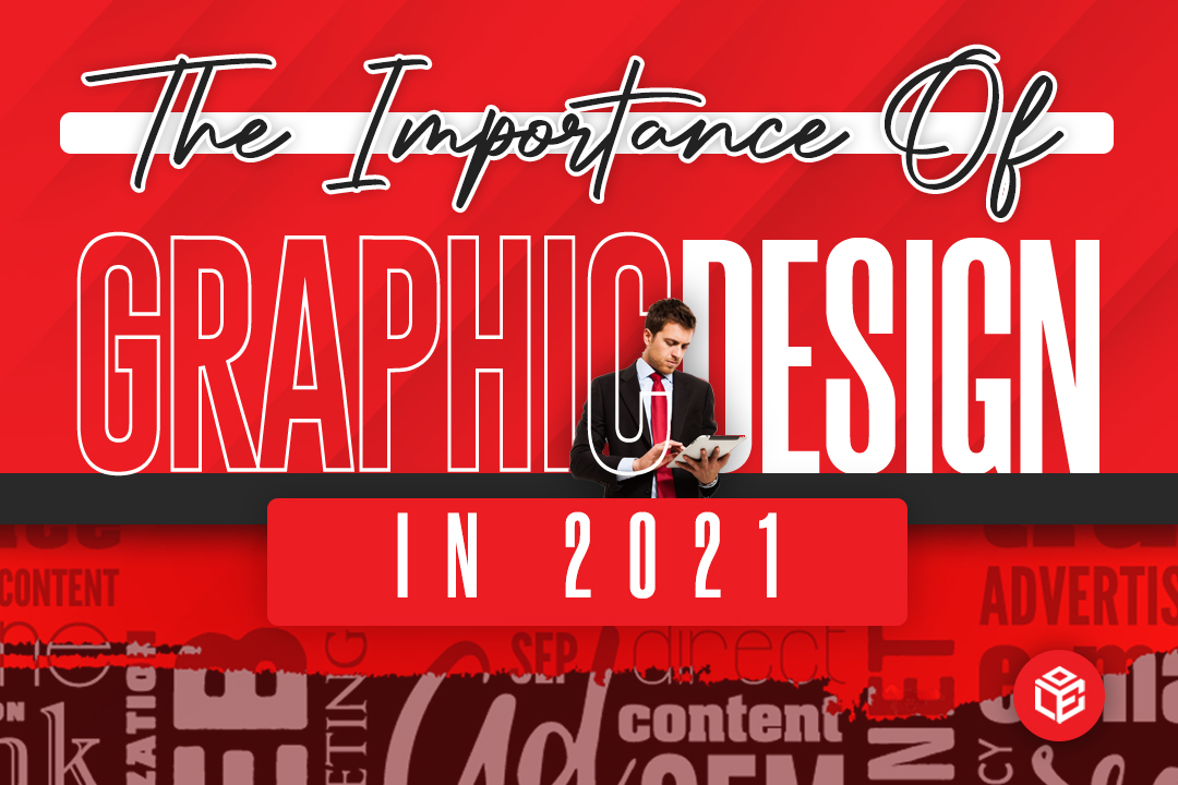 The Importance of Graphic Design in 2021